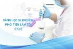 Các đối tượng cần sàng lọc di truyền phôi tiền làm tổ (PGS)